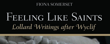"Fiona Somerset, ""Feeling Like Saints: Lollard Writings after Wyclif"""